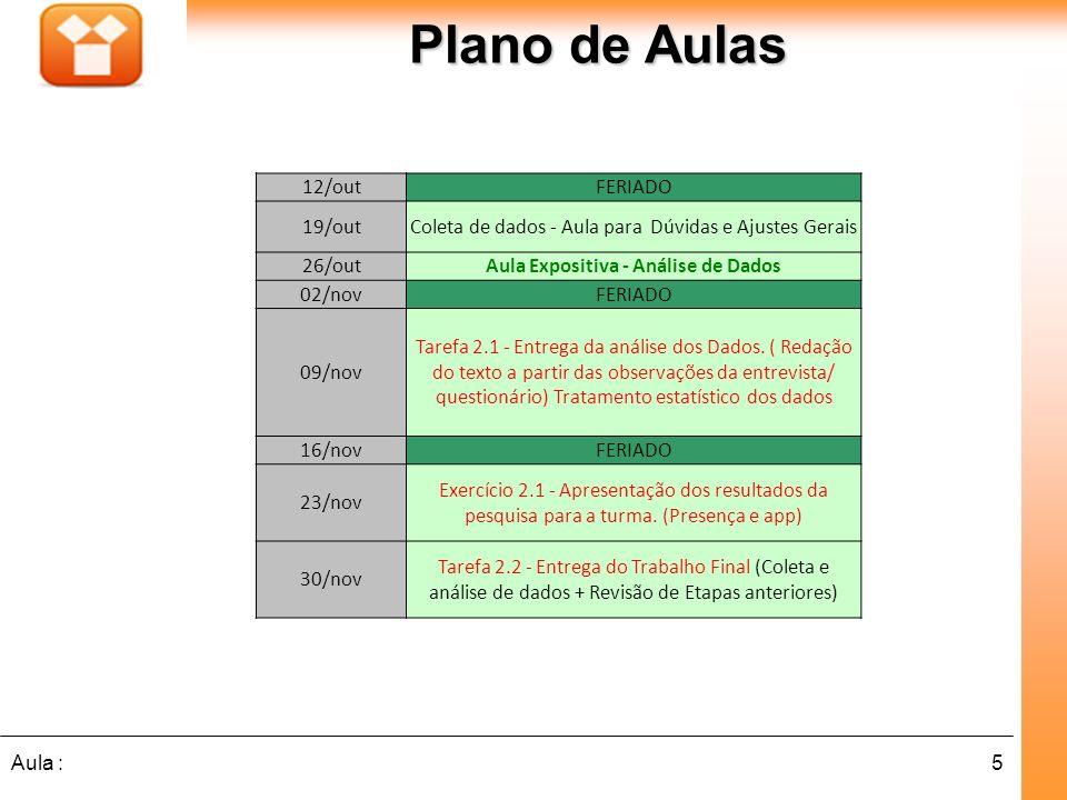 5Aula : Plano de Aulas 12/outFERIADO 19/outColeta de dados - Aula para Dúvidas e Ajustes Gerais 26/outAula Expositiva - Análise de Dados 02/novFERIADO