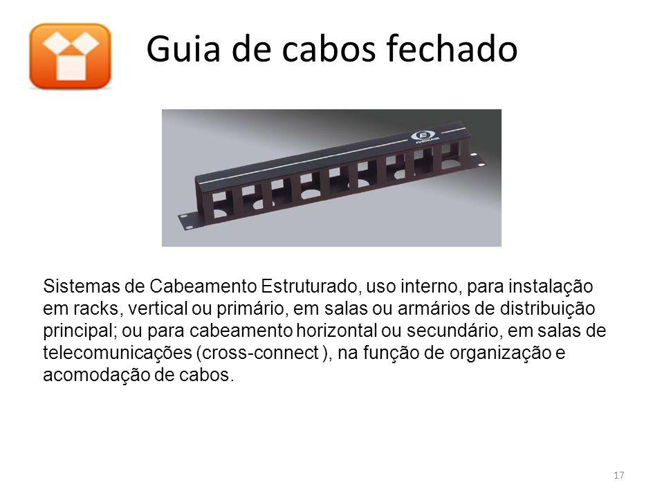 Guia de cabos fechado Sistemas de Cabeamento Estruturado, uso interno, para instalação em racks, vertical ou primário, em salas ou armários de distrib