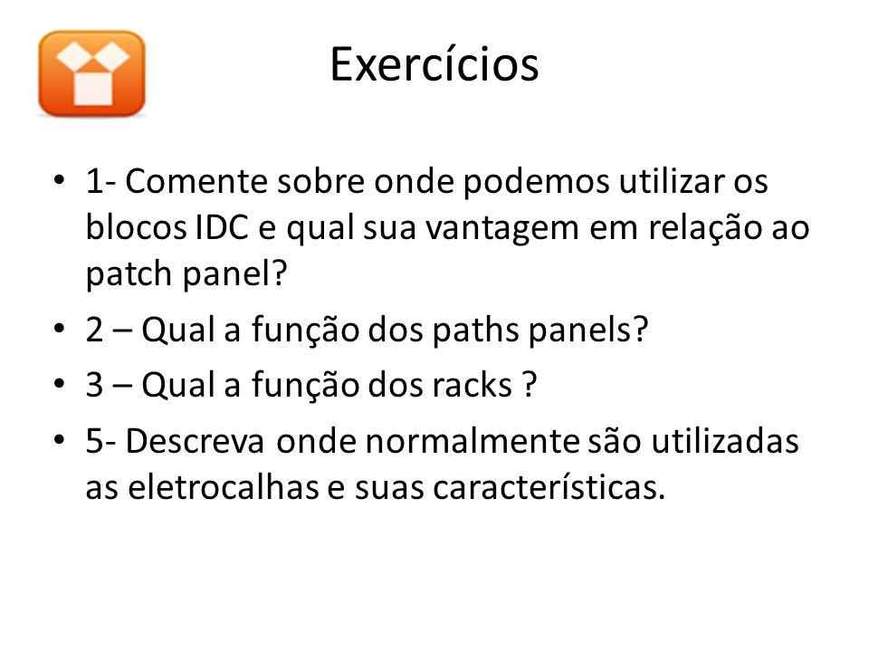 Exercícios 1- Comente sobre onde podemos utilizar os blocos IDC e qual sua vantagem em relação ao patch panel? 2 – Qual a função dos paths panels? 3 –