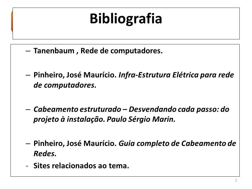 Bibliografia – Tanenbaum, Rede de computadores. – Pinheiro, José Maurício. Infra-Estrutura Elétrica para rede de computadores. – Cabeamento estruturad