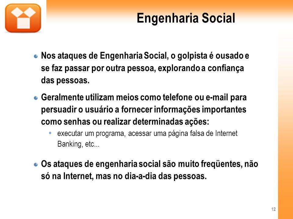Engenharia Social Nos ataques de Engenharia Social, o golpista é ousado e se faz passar por outra pessoa, explorando a confiança das pessoas. Geralmen