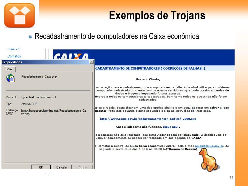 Exemplos de Trojans Recadastramento de computadores na Caixa econômica 39