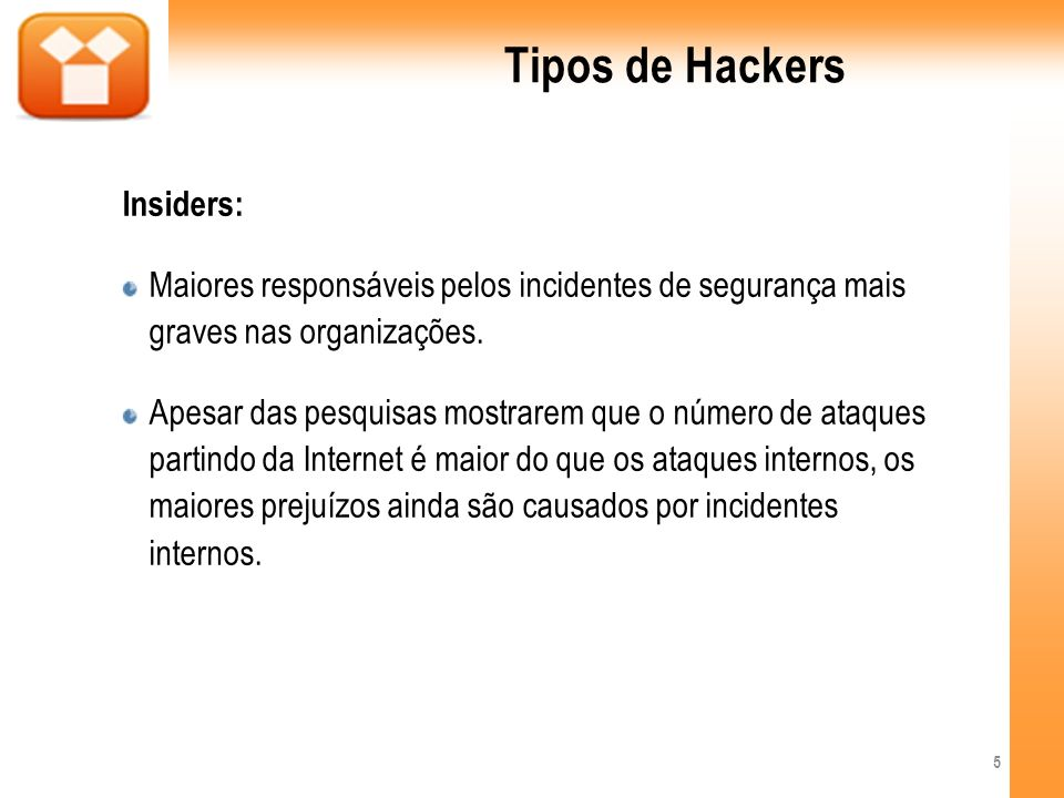 Tipos de Hackers Hackers éticos ou White hat: São também conhecidos como hackers do bem, que utilizam seus conhecimentos para descobrir vulnerabilidades nos sistemas e aplicar as correções necessárias.