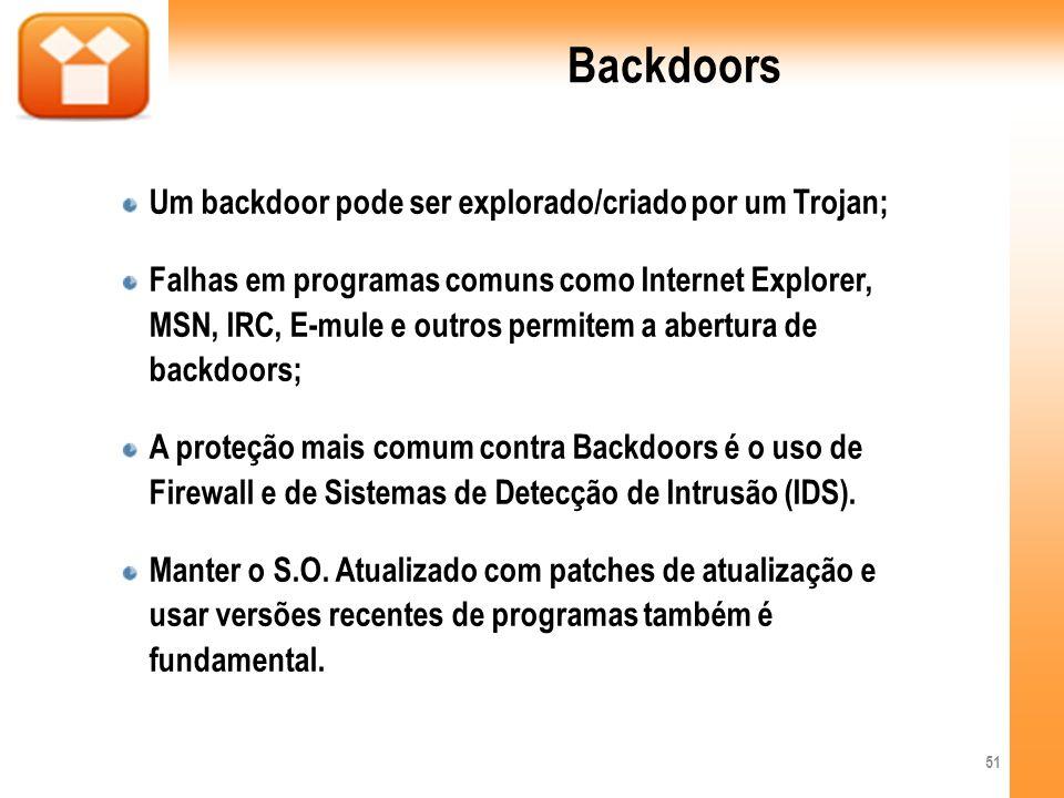 Backdoors Um backdoor pode ser explorado/criado por um Trojan; Falhas em programas comuns como Internet Explorer, MSN, IRC, E-mule e outros permitem a