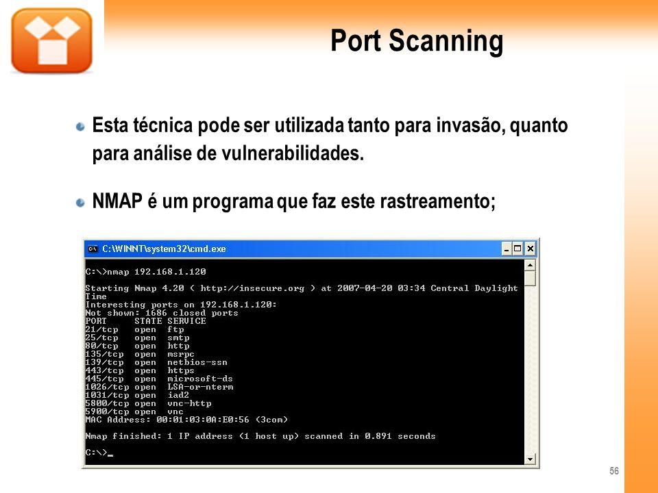 Port Scanning Esta técnica pode ser utilizada tanto para invasão, quanto para análise de vulnerabilidades. NMAP é um programa que faz este rastreament