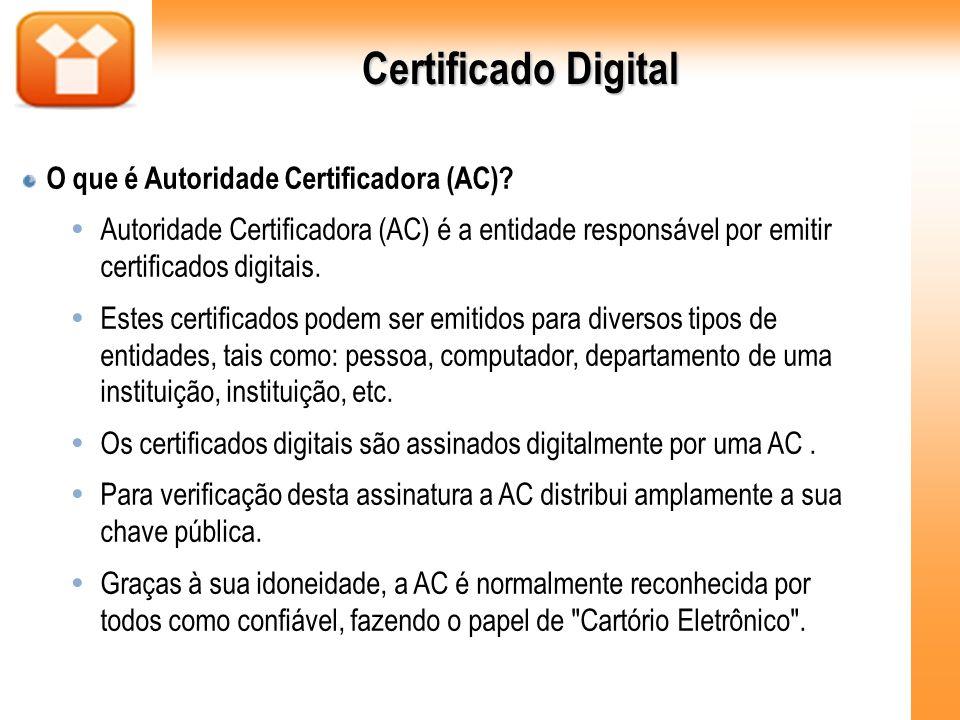Certificado Digital O que é Autoridade Certificadora (AC)? Autoridade Certificadora (AC) é a entidade responsável por emitir certificados digitais. Es