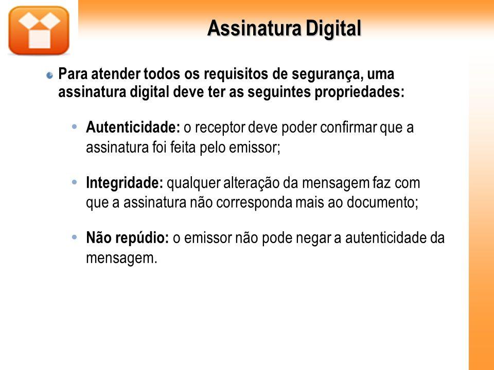 Assinatura Digital Para atender todos os requisitos de segurança, uma assinatura digital deve ter as seguintes propriedades: Autenticidade: o receptor