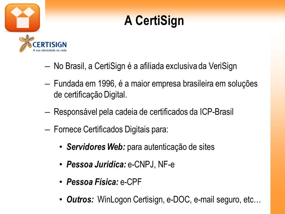 A CertiSign – No Brasil, a CertiSign é a afiliada exclusiva da VeriSign – Fundada em 1996, é a maior empresa brasileira em soluções de certificação Di
