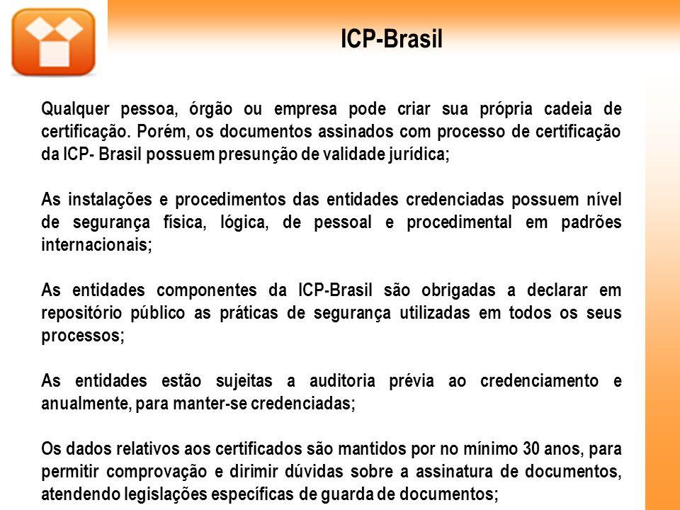 Qualquer pessoa, órgão ou empresa pode criar sua própria cadeia de certificação. Porém, os documentos assinados com processo de certificação da ICP- B