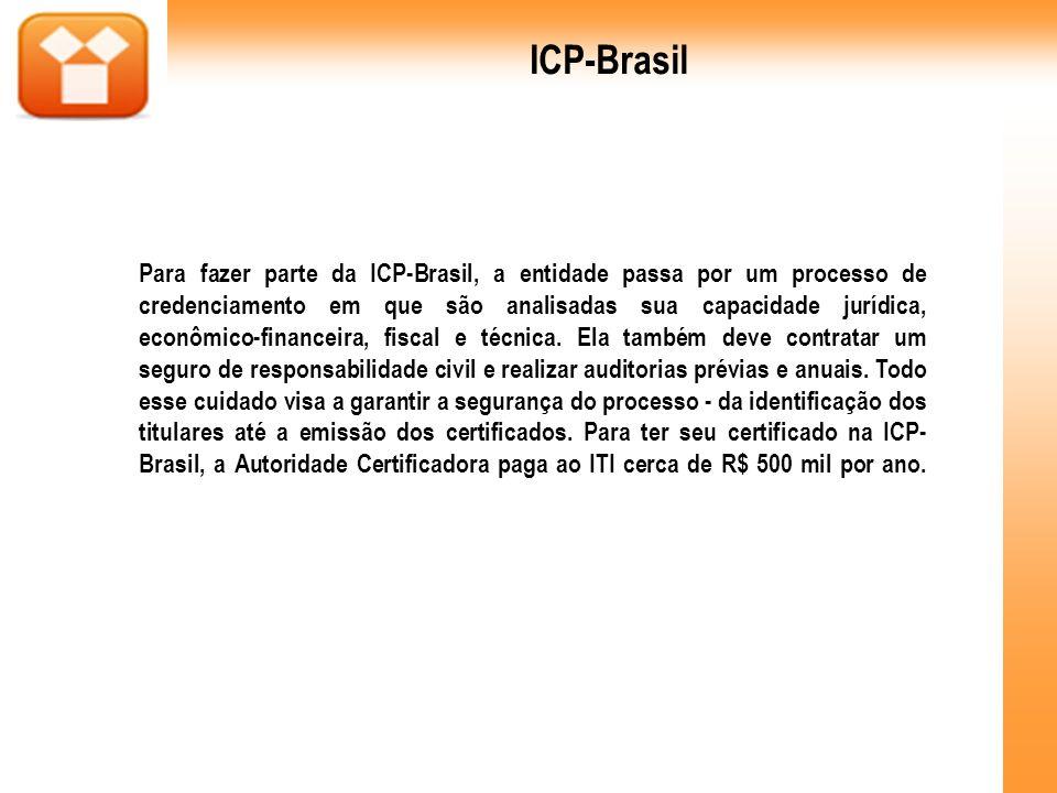 Para fazer parte da ICP-Brasil, a entidade passa por um processo de credenciamento em que são analisadas sua capacidade jurídica, econômico-financeira