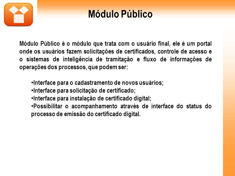 Módulo Público é o módulo que trata com o usuário final, ele é um portal onde os usuários fazem solicitações de certificados, controle de acesso e o s