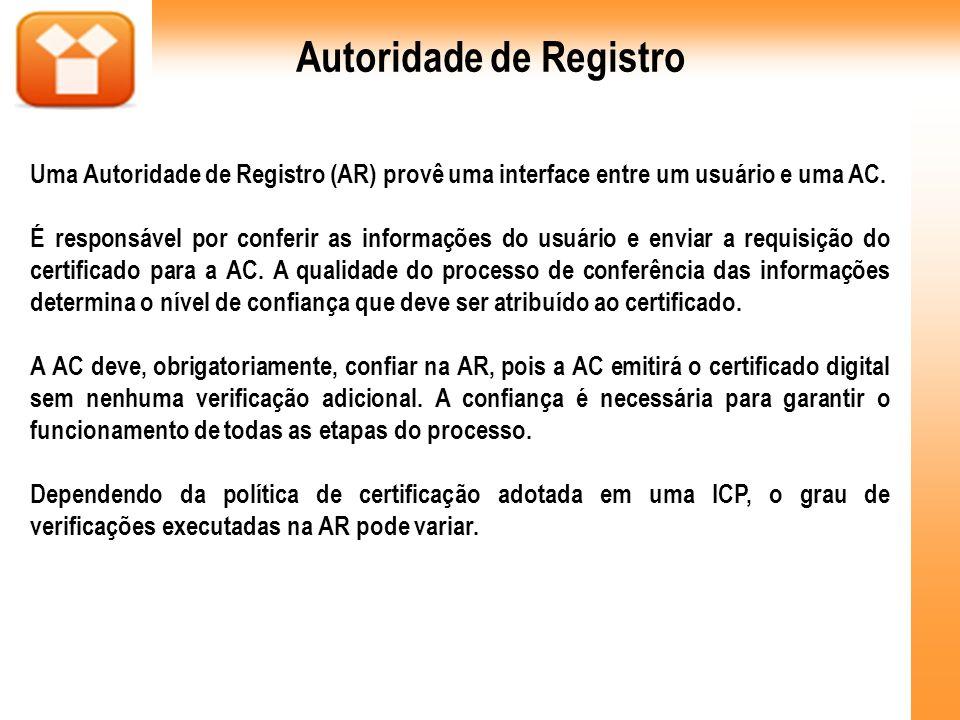 Uma Autoridade de Registro (AR) provê uma interface entre um usuário e uma AC. É responsável por conferir as informações do usuário e enviar a requisi