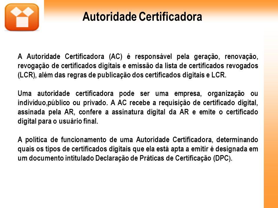 A Autoridade Certificadora (AC) é responsável pela geração, renovação, revogação de certificados digitais e emissão da lista de certificados revogados