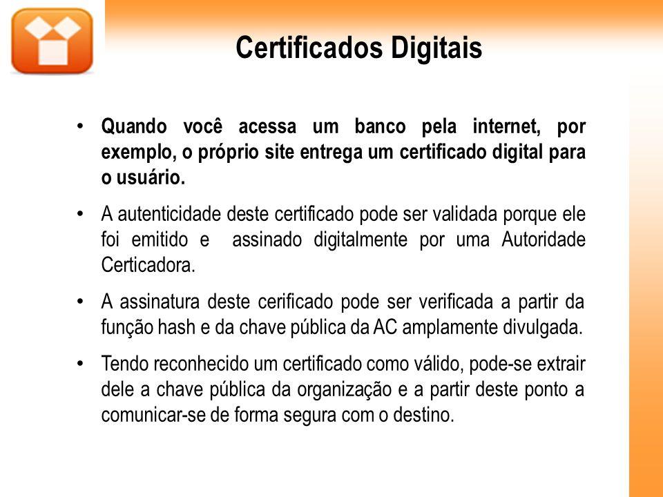 Certificados Digitais Quando você acessa um banco pela internet, por exemplo, o próprio site entrega um certificado digital para o usuário. A autentic