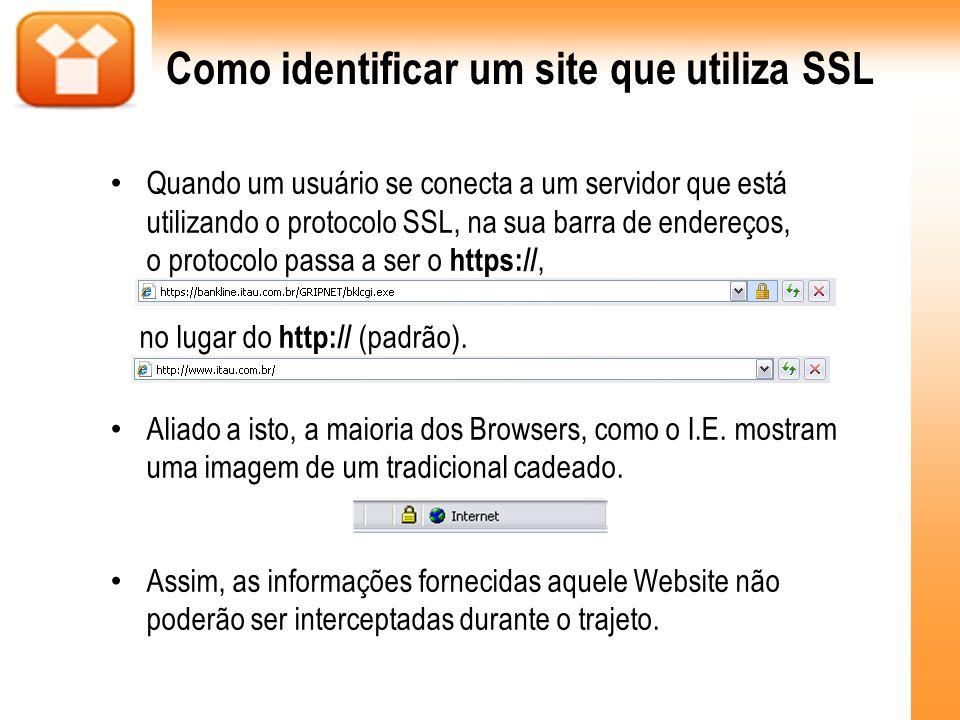 Como identificar um site que utiliza SSL Quando um usuário se conecta a um servidor que está utilizando o protocolo SSL, na sua barra de endereços, o