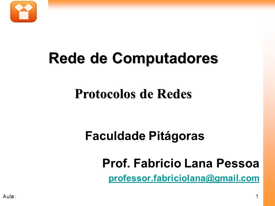 1Aula : Faculdade Pitágoras Prof. Fabricio Lana Pessoa professor.fabriciolana@gmail.com Rede de Computadores Protocolos de Redes