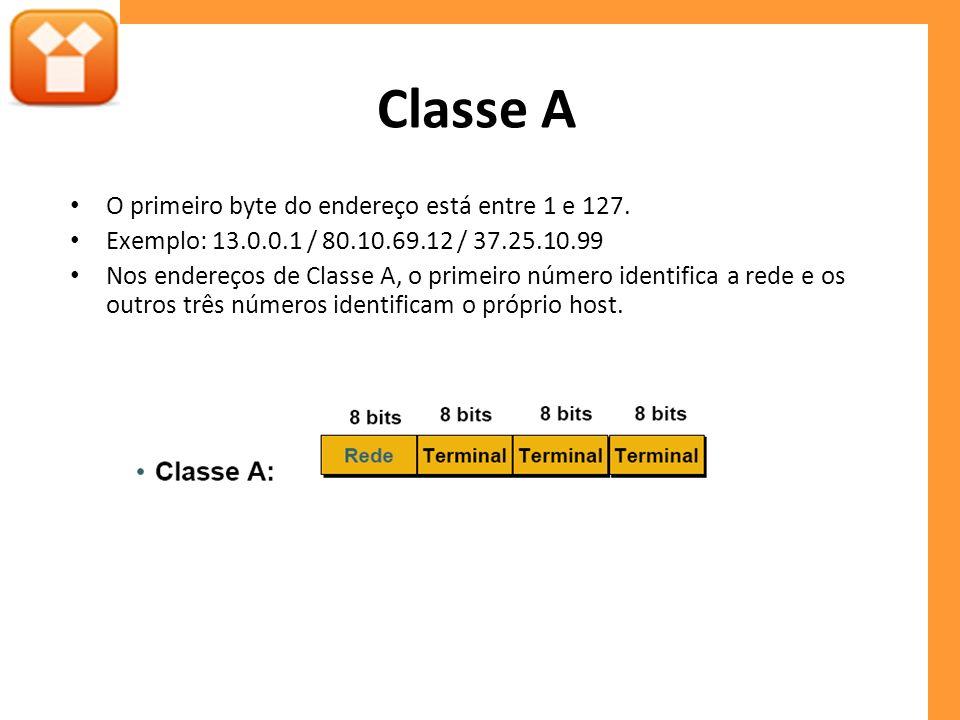 Classe A O primeiro byte do endereço está entre 1 e 127. Exemplo: 13.0.0.1 / 80.10.69.12 / 37.25.10.99 Nos endereços de Classe A, o primeiro número id