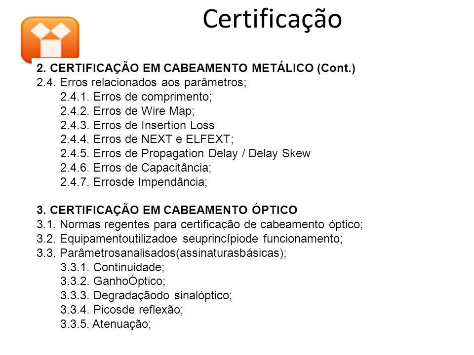 2. CERTIFICAÇÃO EM CABEAMENTO METÁLICO (Cont.) 2.4. Erros relacionados aos parâmetros; 2.4.1. Erros de comprimento; 2.4.2. Erros de Wire Map; 2.4.3. E