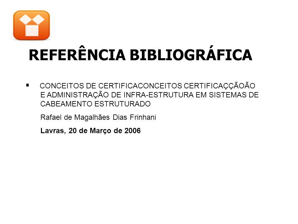 REFERÊNCIA BIBLIOGRÁFICA CONCEITOS DE CERTIFICACONCEITOS CERTIFICAÇÇÃOÃO E ADMINISTRAÇÃO DE INFRA-ESTRUTURA EM SISTEMAS DE CABEAMENTO ESTRUTURADO Rafa