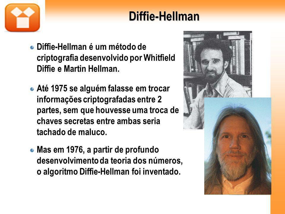 Diffie-Hellman Diffie-Hellman é um método de criptografia desenvolvido por Whitfield Diffie e Martin Hellman. Até 1975 se alguém falasse em trocar inf