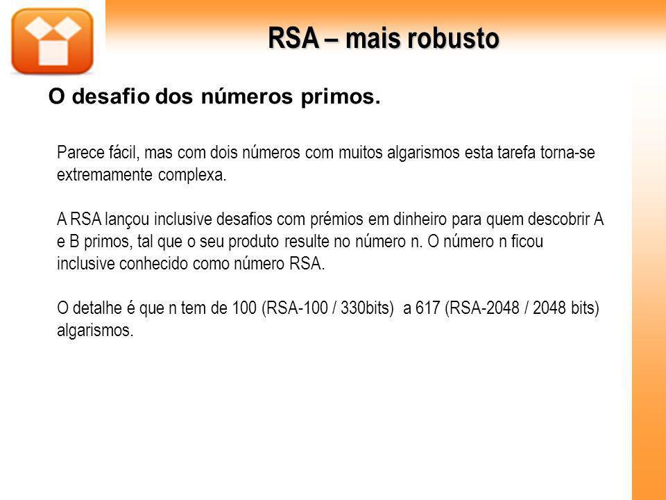 RSA – mais robusto O desafio dos números primos. Parece fácil, mas com dois números com muitos algarismos esta tarefa torna-se extremamente complexa.