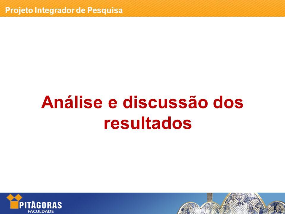 Projeto Integrador de Pesquisa Em que consiste a análise e discussão dos resultados.
