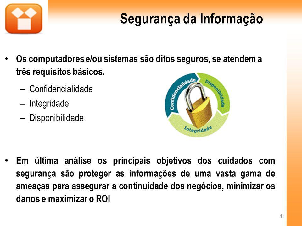 Segurança da Informação Os computadores e/ou sistemas são ditos seguros, se atendem a três requisitos básicos. – Confidencialidade – Integridade – Dis
