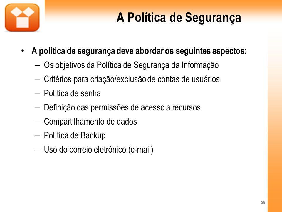 A Política de Segurança A política de segurança deve abordar os seguintes aspectos: – Os objetivos da Política de Segurança da Informação – Critérios