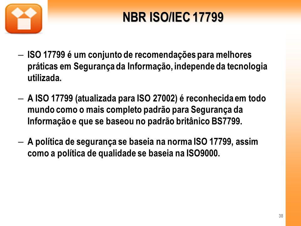 – ISO 17799 é um conjunto de recomendações para melhores práticas em Segurança da Informação, independe da tecnologia utilizada. – A ISO 17799 (atuali