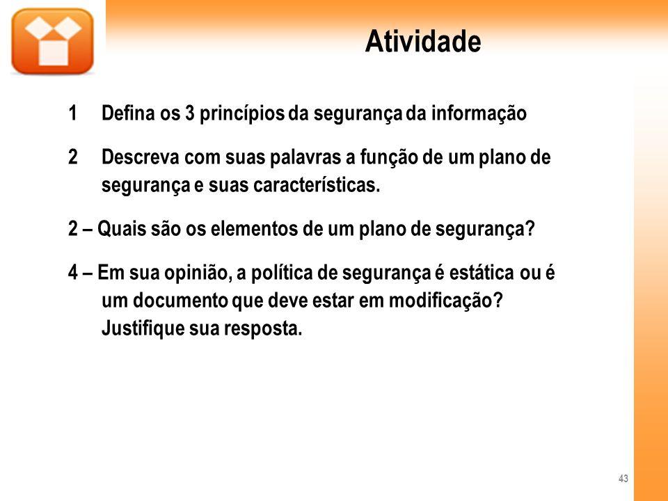 Atividade 1Defina os 3 princípios da segurança da informação 2Descreva com suas palavras a função de um plano de segurança e suas características. 2 –