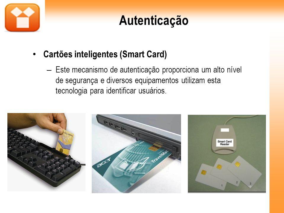 Autenticação Cartões inteligentes (Smart Card) – Este mecanismo de autenticação proporciona um alto nível de segurança e diversos equipamentos utiliza