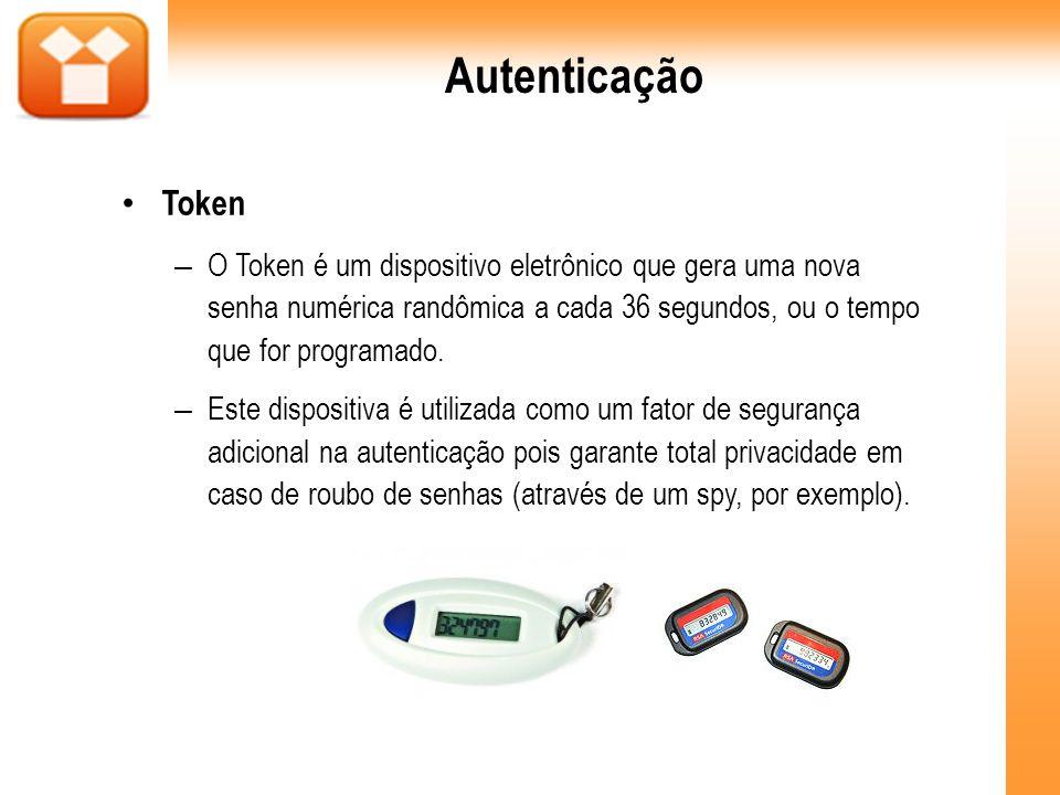 Autenticação Token – O Token é um dispositivo eletrônico que gera uma nova senha numérica randômica a cada 36 segundos, ou o tempo que for programado.