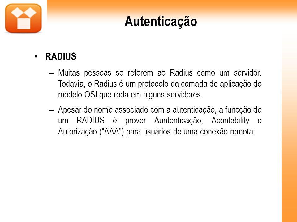 Autenticação RADIUS – Muitas pessoas se referem ao Radius como um servidor. Todavia, o Radius é um protocolo da camada de aplicação do modelo OSI que