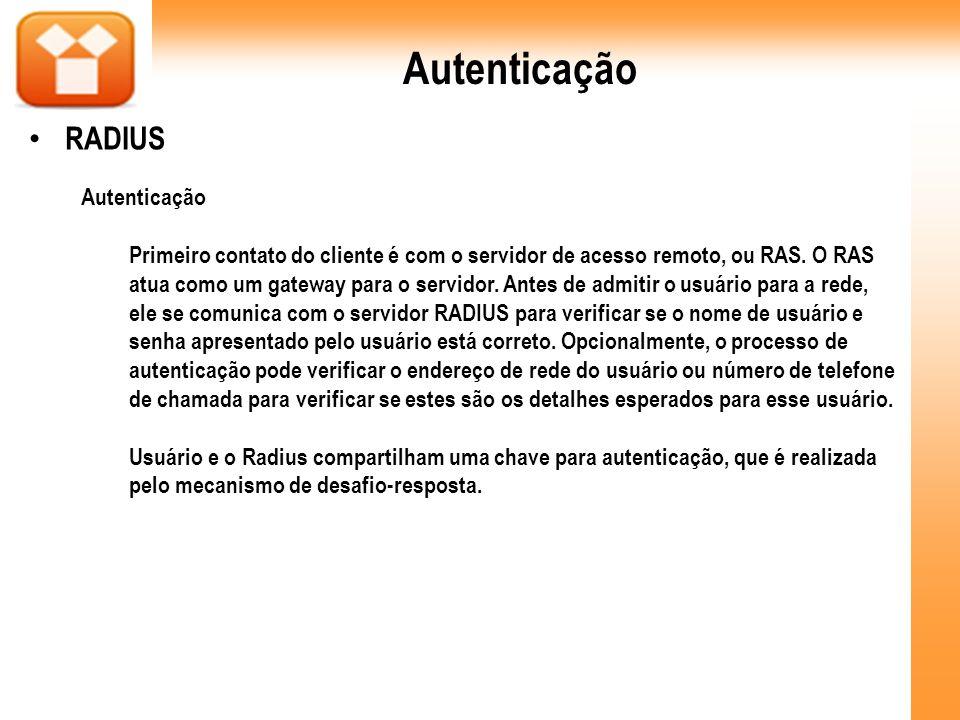 Autenticação RADIUS Autenticação Primeiro contato do cliente é com o servidor de acesso remoto, ou RAS. O RAS atua como um gateway para o servidor. An