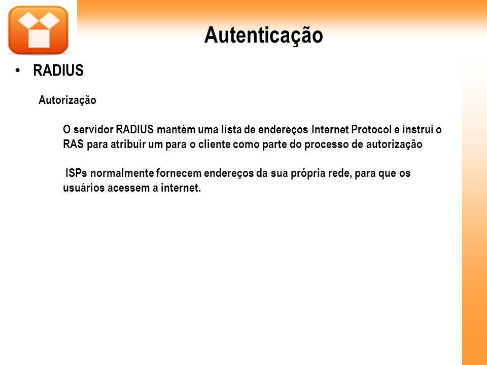 Autenticação RADIUS Autorização O servidor RADIUS mantém uma lista de endereços Internet Protocol e instrui o RAS para atribuir um para o cliente como