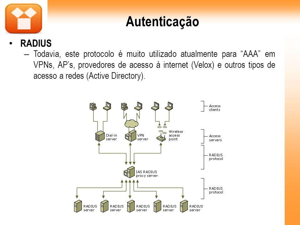 – Todavia, este protocolo é muito utilizado atualmente para AAA em VPNs, APs, provedores de acesso à internet (Velox) e outros tipos de acesso a redes