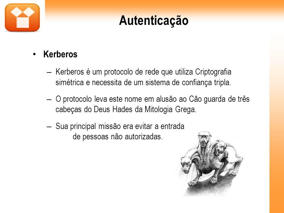 Autenticação Kerberos – Kerberos é um protocolo de rede que utiliza Criptografia simétrica e necessita de um sistema de confiança tripla. – O protocol