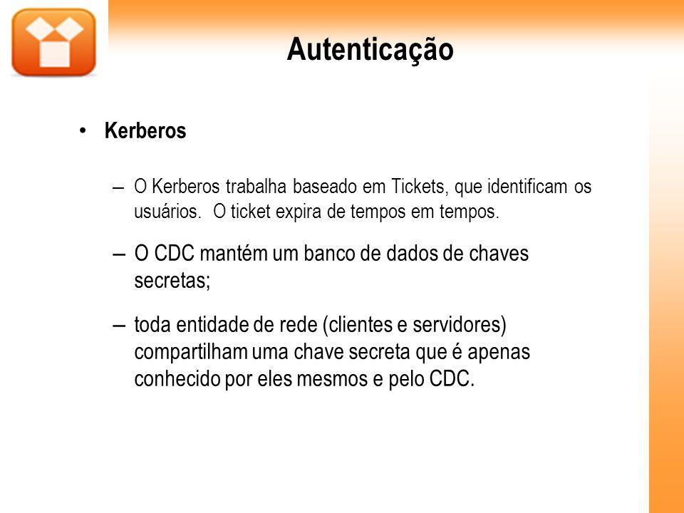 Autenticação Kerberos – O Kerberos trabalha baseado em Tickets, que identificam os usuários. O ticket expira de tempos em tempos. – O CDC mantém um ba