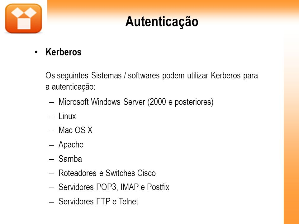 Autenticação Kerberos Os seguintes Sistemas / softwares podem utilizar Kerberos para a autenticação: – Microsoft Windows Server (2000 e posteriores) –