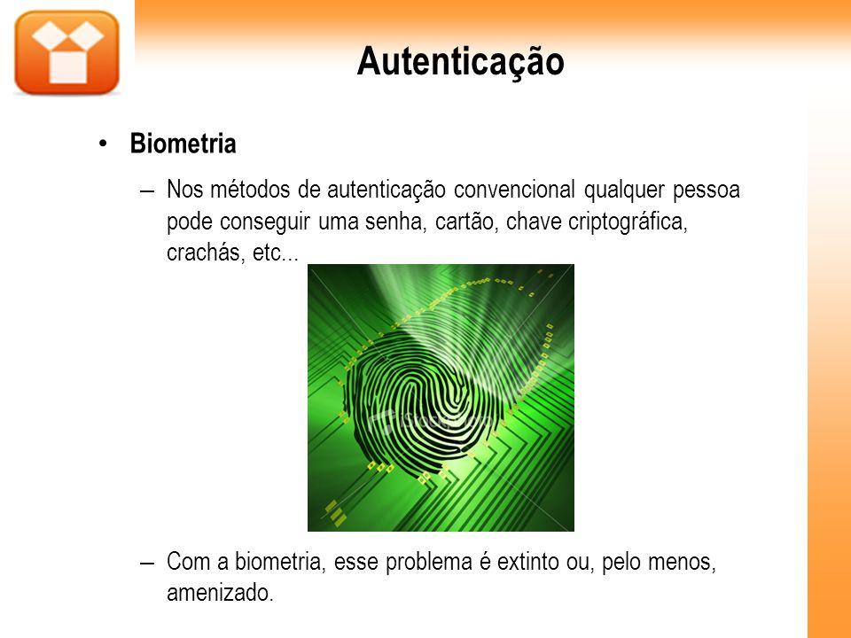 Autenticação Biometria – Nos métodos de autenticação convencional qualquer pessoa pode conseguir uma senha, cartão, chave criptográfica, crachás, etc.