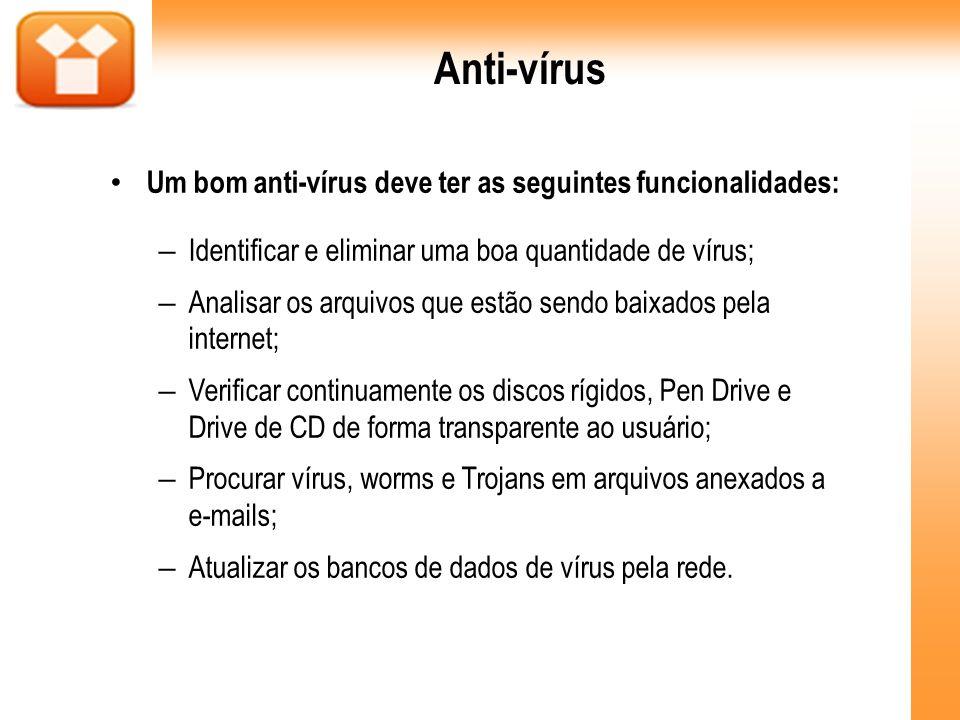 Anti-vírus Um bom anti-vírus deve ter as seguintes funcionalidades: – Identificar e eliminar uma boa quantidade de vírus; – Analisar os arquivos que e