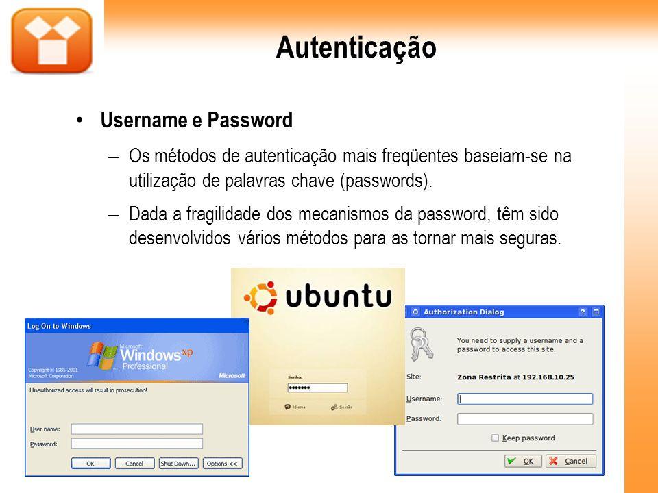 Autenticação Username e Password – Os métodos de autenticação mais freqüentes baseiam-se na utilização de palavras chave (passwords). – Dada a fragili