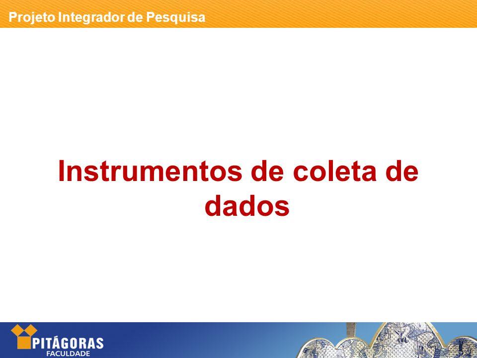 Projeto Integrador de Pesquisa Instrumentos de coleta de dados