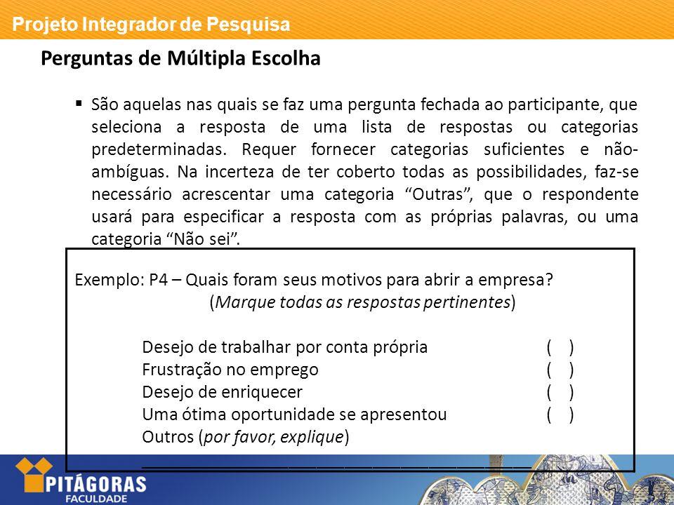 Projeto Integrador de Pesquisa Perguntas de Múltipla Escolha São aquelas nas quais se faz uma pergunta fechada ao participante, que seleciona a respos