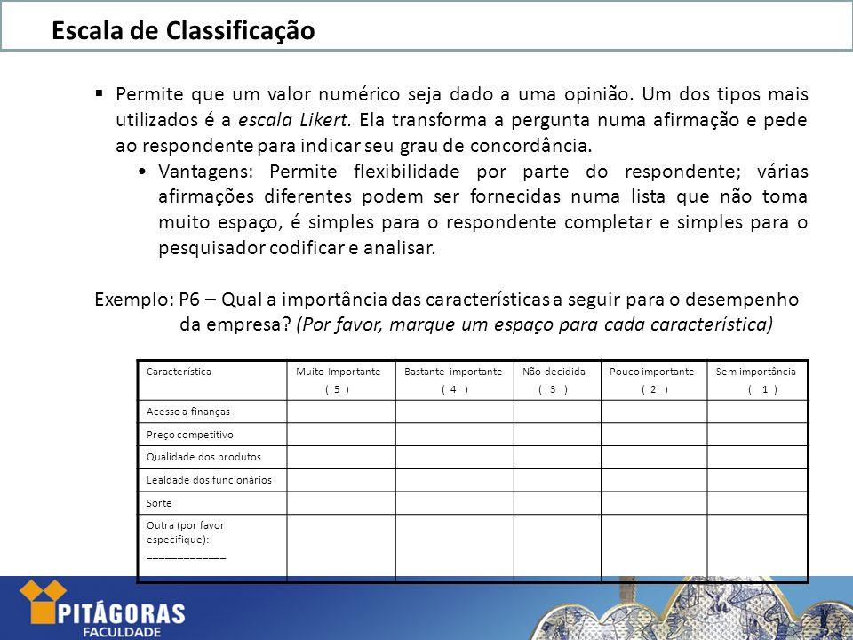 Projeto Integrador de Pesquisa Escala de Classificação Permite que um valor numérico seja dado a uma opinião. Um dos tipos mais utilizados é a escala