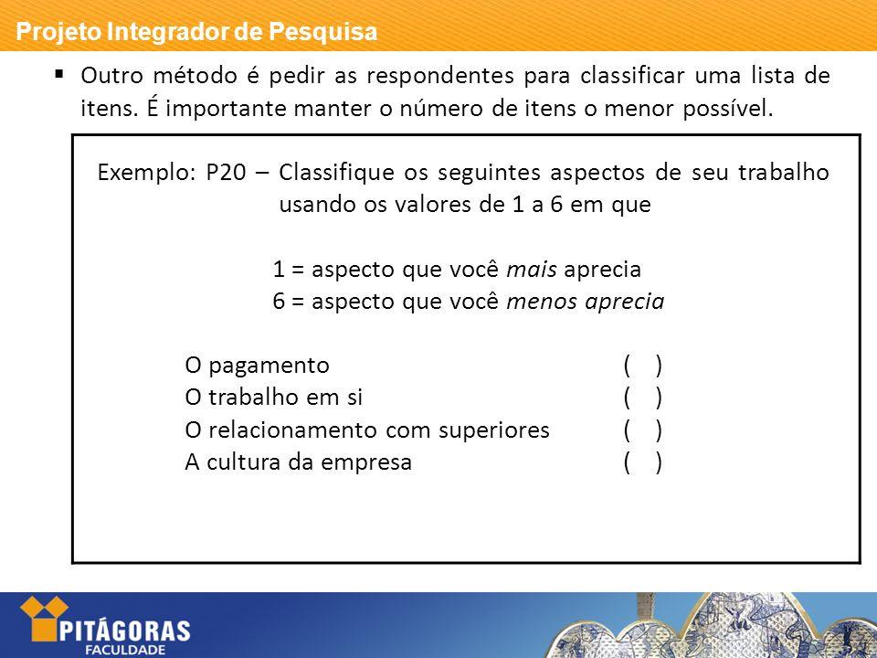Projeto Integrador de Pesquisa Outro método é pedir as respondentes para classificar uma lista de itens. É importante manter o número de itens o menor