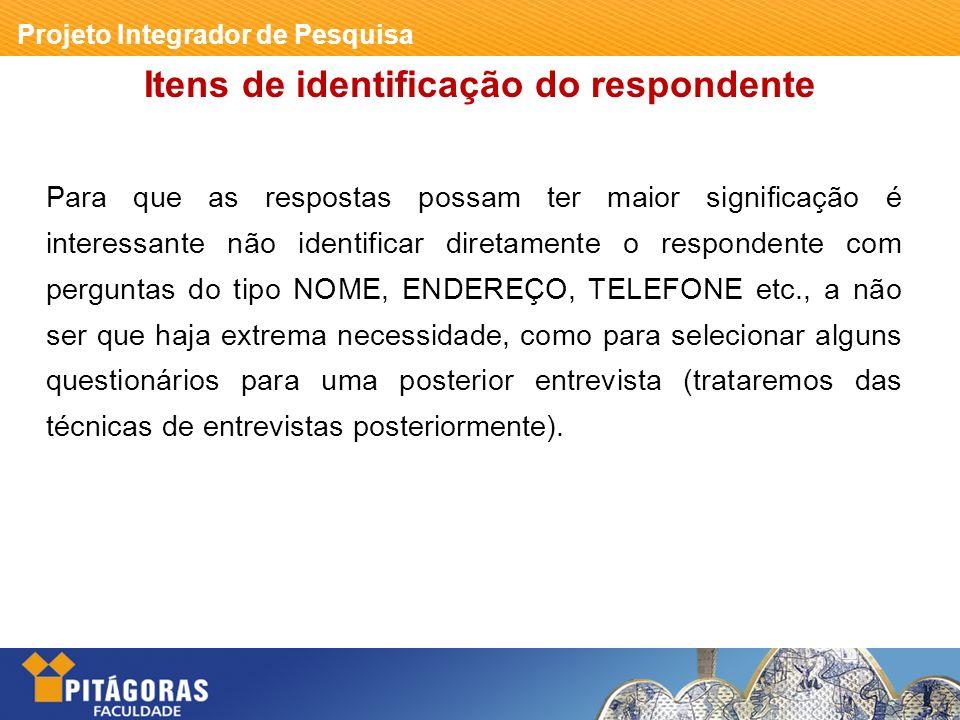 Projeto Integrador de Pesquisa Itens de identificação do respondente Para que as respostas possam ter maior significação é interessante não identifica