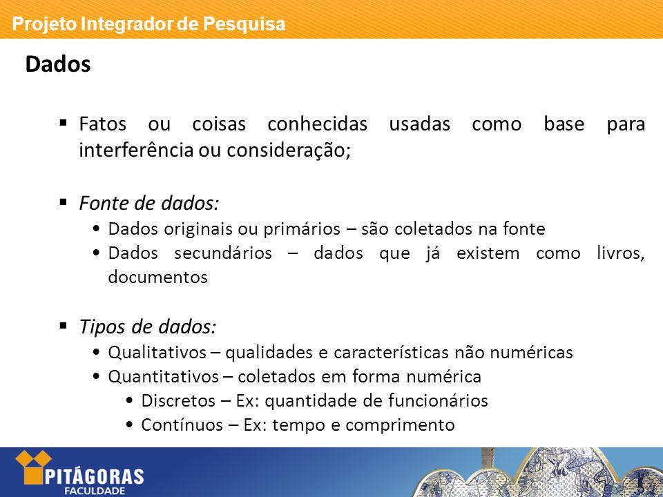 Projeto Integrador de Pesquisa Dados Fatos ou coisas conhecidas usadas como base para interferência ou consideração; Fonte de dados: Dados originais o