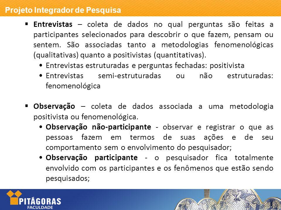 Projeto Integrador de Pesquisa Entrevistas – coleta de dados no qual perguntas são feitas a participantes selecionados para descobrir o que fazem, pen
