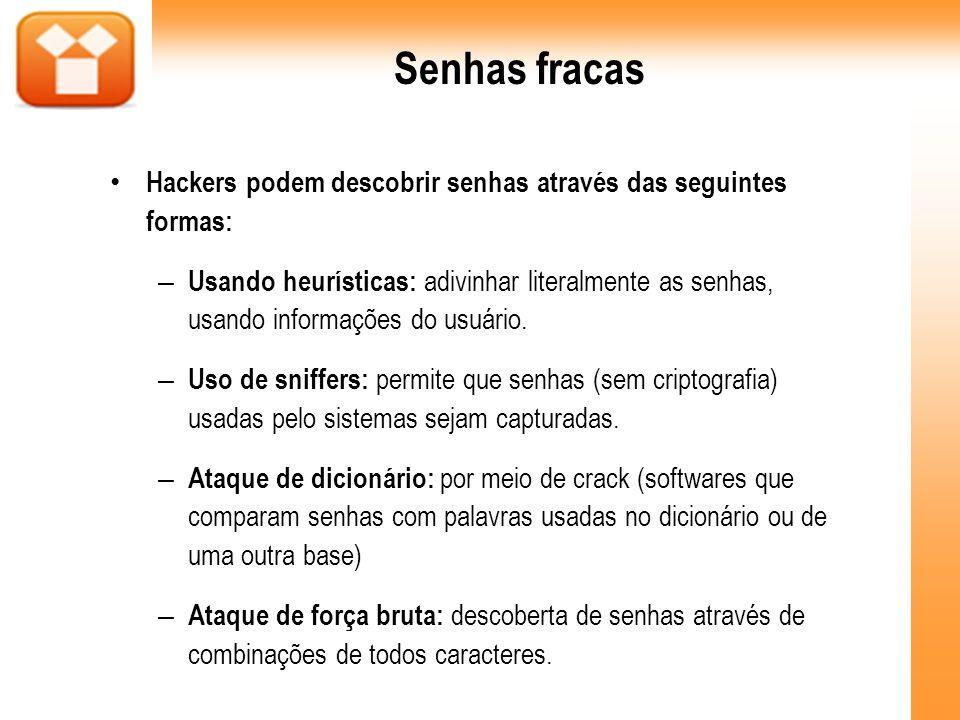 Senhas fracas Hackers podem descobrir senhas através das seguintes formas: – Usando heurísticas: adivinhar literalmente as senhas, usando informações